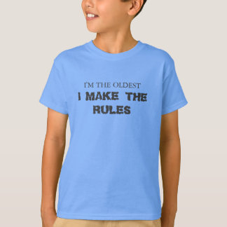 I'm the oldest, I' make the rules T-Shirt