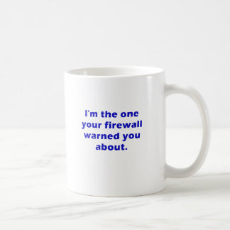 Im the One Your Firewall Warned You About Coffee Mug