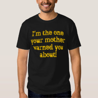 Im the one your other warned you about!,; T-Shirt