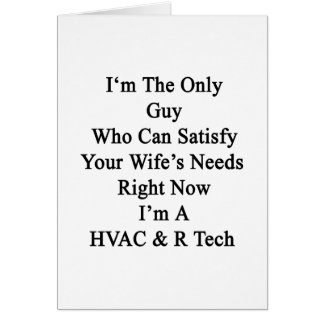 I'm The Only Guy Who Can Satisfy Your Wife's Needs Greeting Card