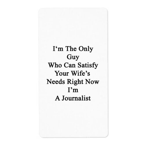I'm The Only Guy Who Can Satisfy Your Wife's Needs Labels