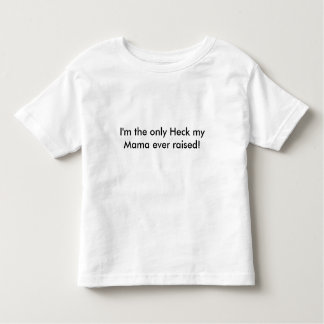 I'm the only Heck my Mama ever raised! Toddler T-shirt