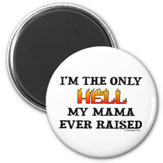 I'm the only Hell my moma ever raised! 2 Inch Round Magnet