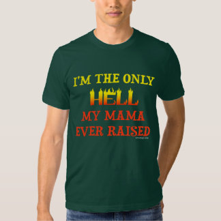 I'm the only Hell my moma ever raised! Shirt