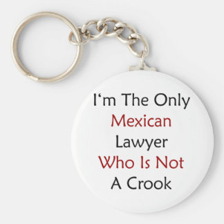 I'm The Only Mexican Lawyer Who Is Not A Crook Basic Round Button Keychain