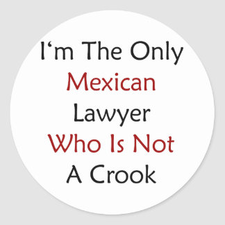 I'm The Only Mexican Lawyer Who Is Not A Crook Classic Round Sticker