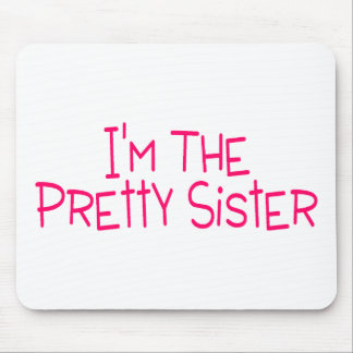 Im The Pretty Sister Mouse Pad