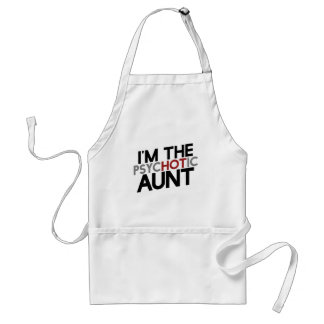 I'm the psychotic aunt hot aunt humor adult apron