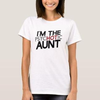 I'm the psychotic aunt hot aunt humor T-Shirt