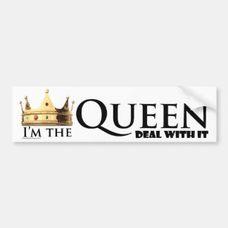 I'm the Queen- Deal with it Bumper Stickers
