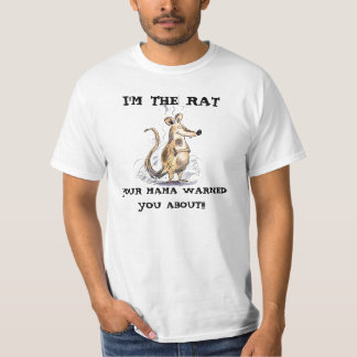 I'M THE RAT YOUR MAMA WARNED YOU ABOUT SHIRT
