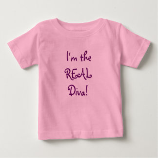 I'm the REAL Diva! Baby T-Shirt