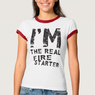 I'M THE REAL FIRE STARTER T-Shirt