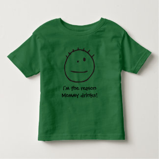 I'm the reason Mommy drinks! Toddler T-shirt