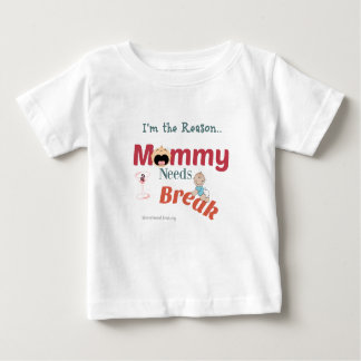 I'm The Reason Mommy Needs A Break Baby T-Shirt