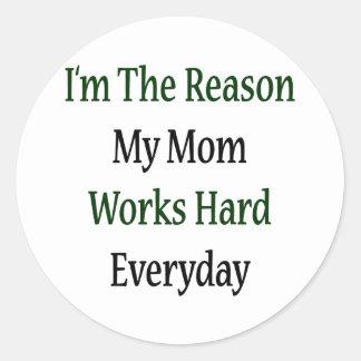 I'm The Reason My Mom Works Hard Everyday Round Sticker