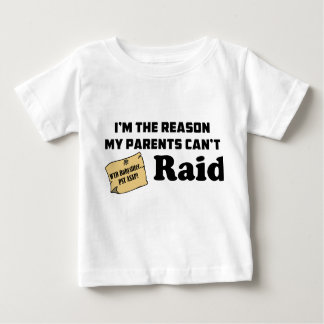 I'm the reason my parents can't raid! baby T-Shirt