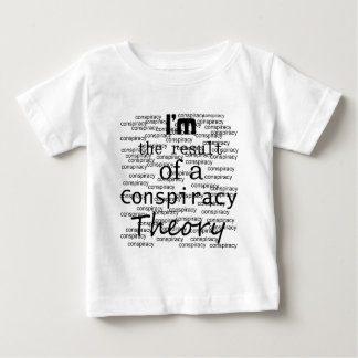 I'm the result of a Conspiracy Theory Baby T-Shirt