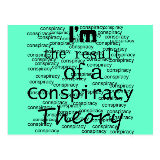 I'm the result of a Conspiracy Theory Postcard