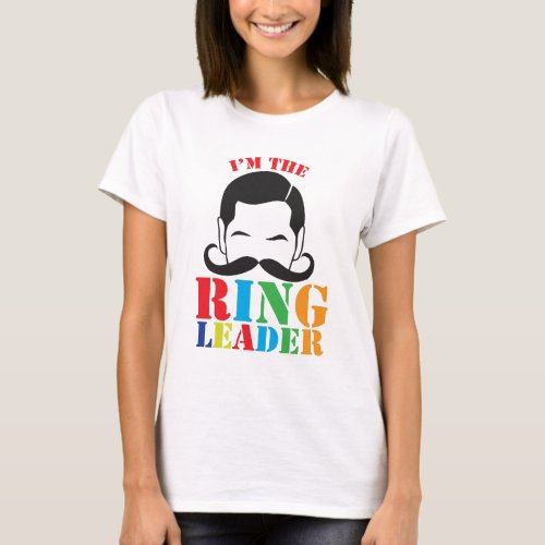 Im the RING LEADER with male circus man mustache T_Shirt