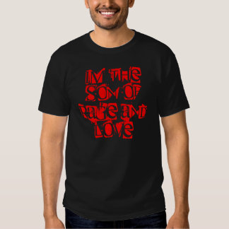 IM THE SON OF RAGE AND LOVE TEE SHIRT