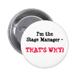 I'm the Stage Manager - THAT'S WHY! Pin