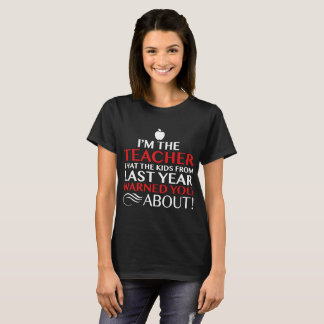 I'm The Teacher That The Kids From Warned You Abou T-Shirt