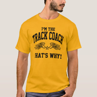 I'm The Track Coach That's Why T-Shirt