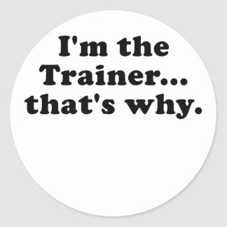 Im the Trainer thats why Classic Round Sticker