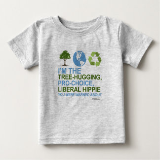 I'm the tree-hugging, pro-choice, liberal hippie tee shirts