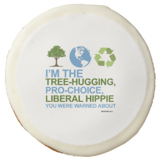I'm the tree-hugging, pro-choice, liberal hippie sugar cookie