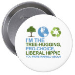 I'm the tree-hugging, pro-choice, liberal hippie y 4 inch round button