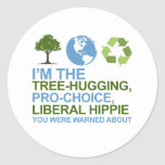 I'm the tree-hugging, pro-choice, liberal hippie y classic round sticker