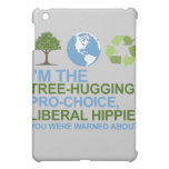I'm the tree-hugging, pro-choice, liberal hippie y iPad mini cases