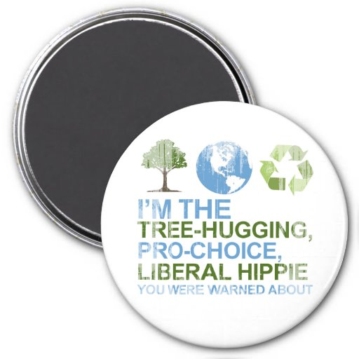 I'm the tree-hugging, pro-choice, liberal hippie y refrigerator magnets