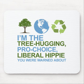 I'm the tree-hugging, pro-choice, liberal hippie y mouse pads