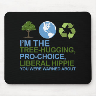 I'm the tree-hugging, pro-choice, liberal hippie y mouse pad