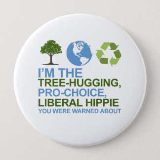 I'm the tree-hugging, pro-choice, liberal hippie y pinback button