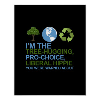 I'm the tree-hugging, pro-choice, liberal hippie y poster