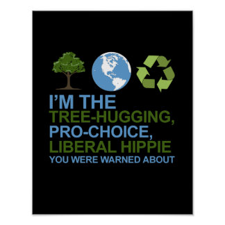 I'm the tree-hugging, pro-choice, liberal hippie y posters
