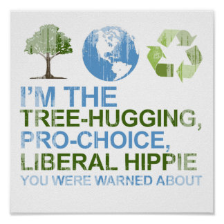 I'm the tree-hugging, pro-choice, liberal hippie y print