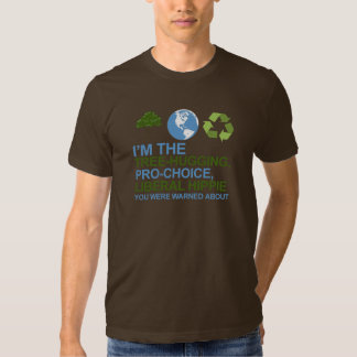 I'm the tree-hugging, pro-choice, liberal hippie y tee shirt