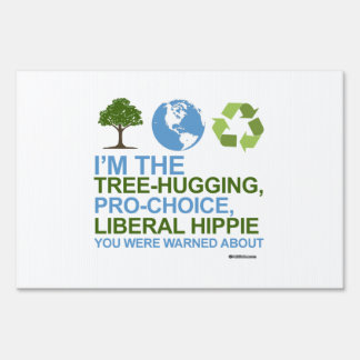 I'm the tree-hugging, pro-choice, liberal hippie yard sign