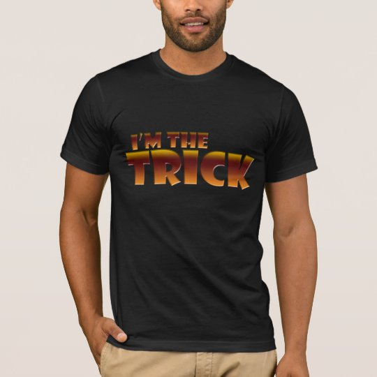 I'm the Trick T-Shirt