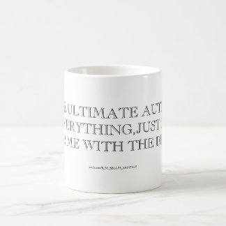 I'M THE ULTIMATE AUTHORITY ON EVERYTHING ! COFFEE MUG