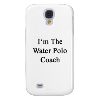I'm The Water Polo Coach Samsung Galaxy S4 Cases