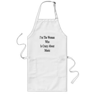 I'm The Woman Who Is Crazy About Music Long Apron