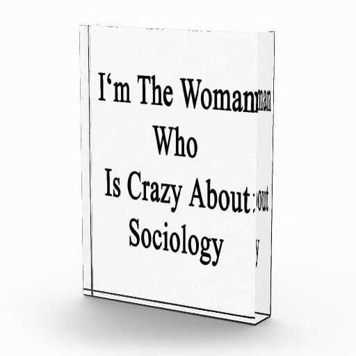I'm The Woman Who Is Crazy About Sociology Acrylic Award