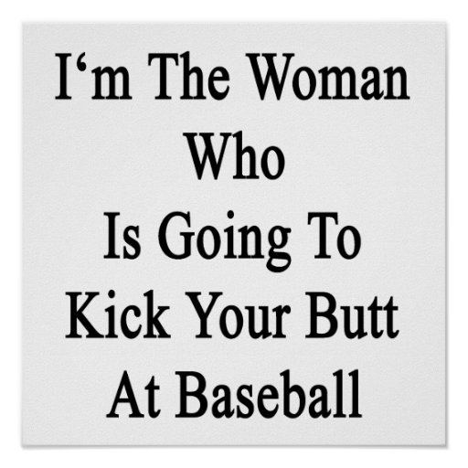 I'm The Woman Who Is Going To Kick Your Butt At Ba Print
