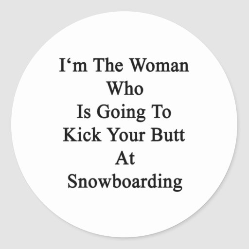 I'm The Woman Who Is Going To Kick Your Butt At Sn Stickers